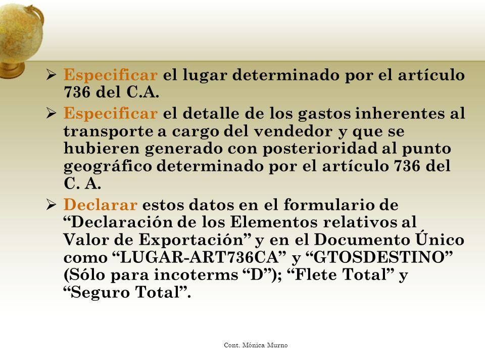 Declarar en el campo LUGAR - ART736CA el lugar geográfico que para la exportación considerada determina el artículo 736 del C.A.