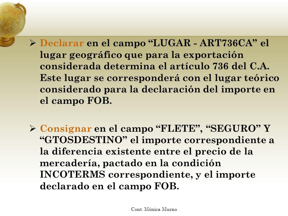 Declarar en el campo LUGAR - ART736CA el lugar geográfico que para la exportación considerada determina el artículo 736 del C.A. Este lugar se corresp