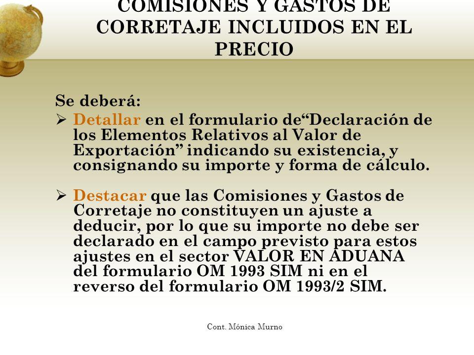 COMISIONES Y GASTOS DE CORRETAJE INCLUIDOS EN EL PRECIO Se deberá: Detallar en el formulario deDeclaración de los Elementos Relativos al Valor de Expo