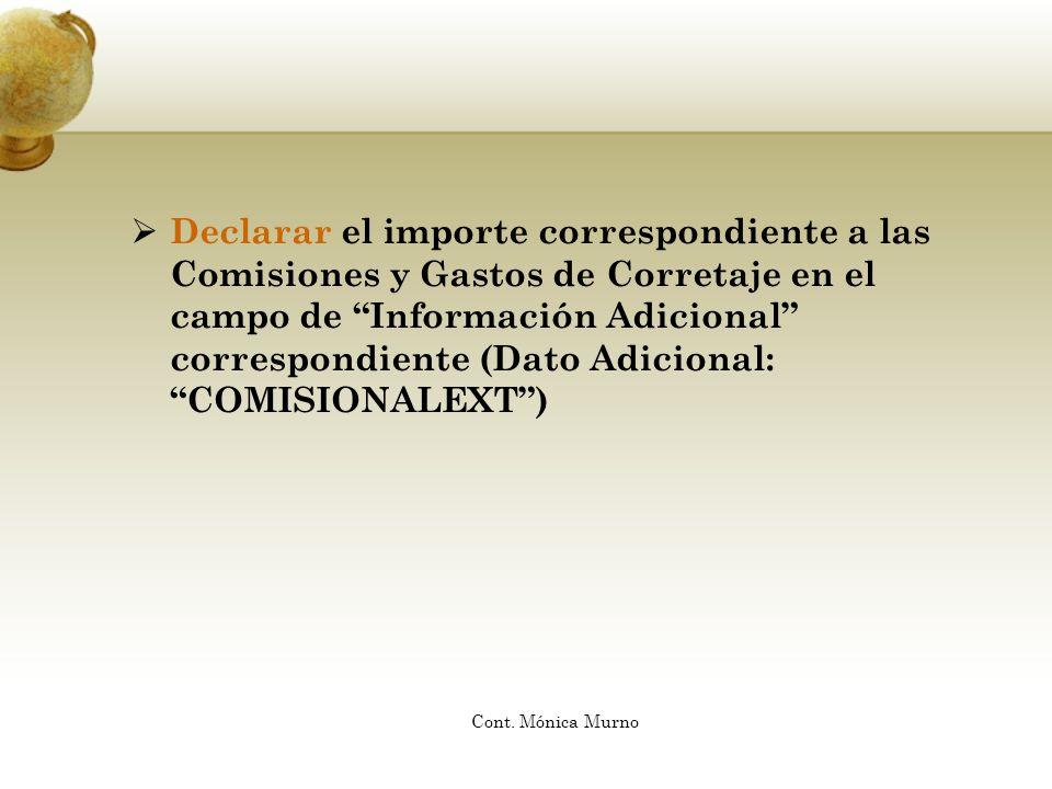 Declarar el importe correspondiente a las Comisiones y Gastos de Corretaje en el campo de Información Adicional correspondiente (Dato Adicional: COMIS