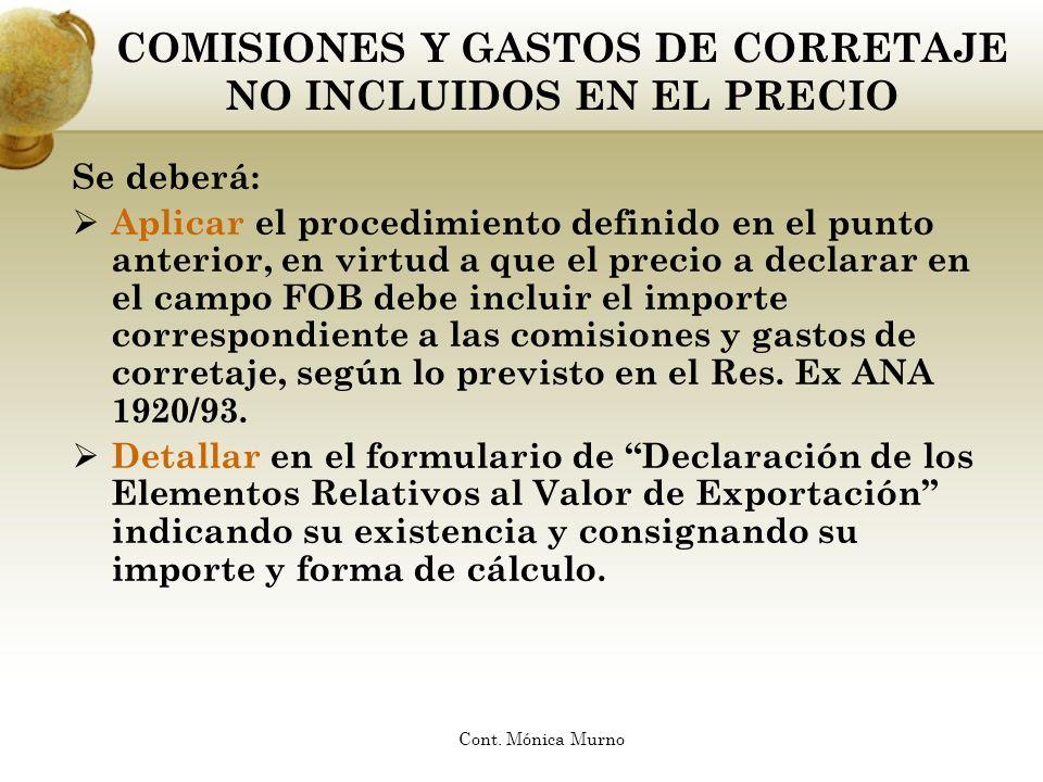 COMISIONES Y GASTOS DE CORRETAJE NO INCLUIDOS EN EL PRECIO Se deberá: Aplicar el procedimiento definido en el punto anterior, en virtud a que el preci