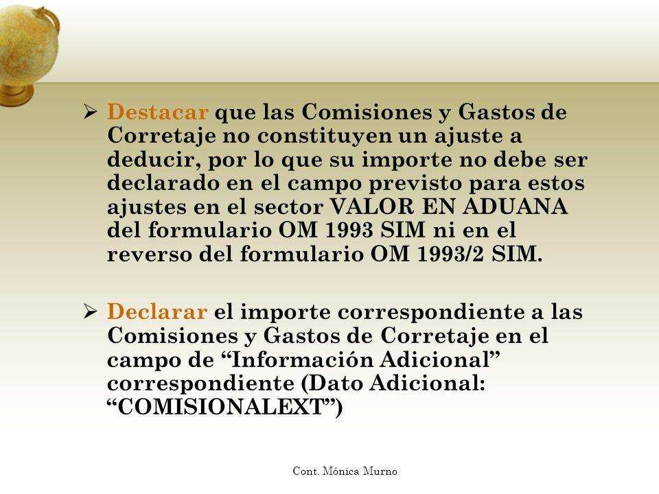 Destacar que las Comisiones y Gastos de Corretaje no constituyen un ajuste a deducir, por lo que su importe no debe ser declarado en el campo previsto