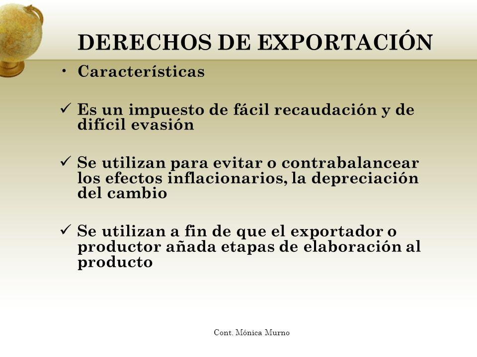 DERECHOS DE EXPORTACIÓN Características Es un impuesto de fácil recaudación y de difícil evasión Se utilizan para evitar o contrabalancear los efectos
