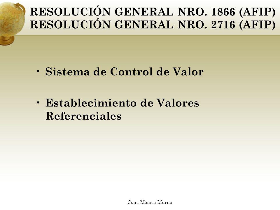 RESOLUCIÓN GENERAL NRO. 1866 (AFIP) RESOLUCIÓN GENERAL NRO. 2716 (AFIP) Sistema de Control de Valor Establecimiento de Valores Referenciales Cont. Món