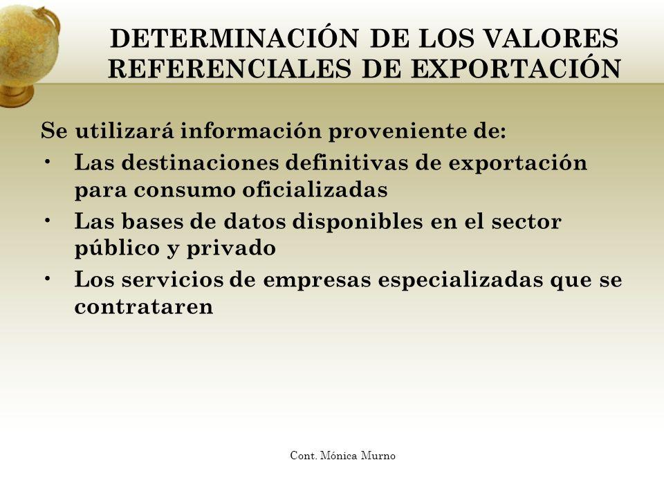 DETERMINACIÓN DE LOS VALORES REFERENCIALES DE EXPORTACIÓN Se utilizará información proveniente de: Las destinaciones definitivas de exportación para c