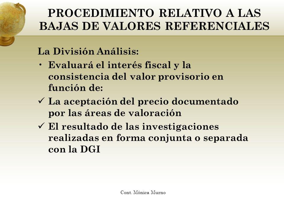 PROCEDIMIENTO RELATIVO A LAS BAJAS DE VALORES REFERENCIALES La División Análisis: Evaluará el interés fiscal y la consistencia del valor provisorio en