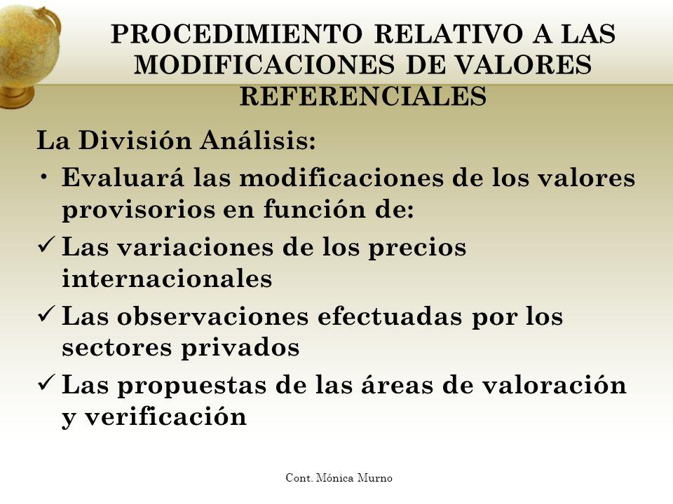 PROCEDIMIENTO RELATIVO A LAS MODIFICACIONES DE VALORES REFERENCIALES Convocará a los sectores participantes en la propuesta para que aporten nuevos elementos que permitan ratificar o rectificar la decisión asumida Elevará el proyecto de modificación de valores referenciales Cont.