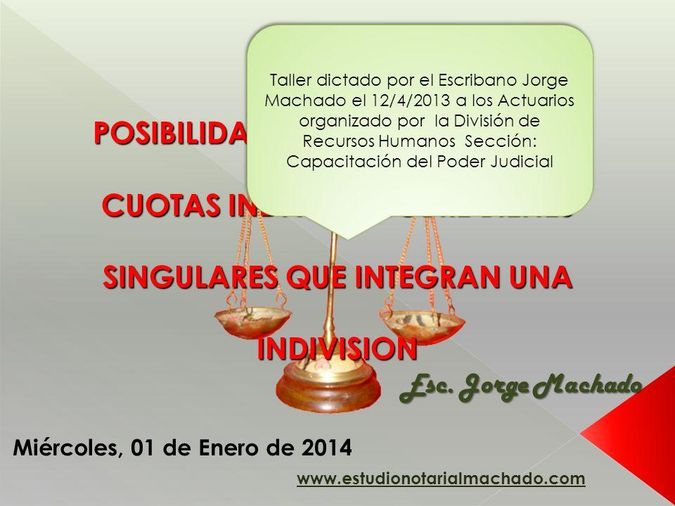 www.estudionotarialmachado.com Miércoles, 01 de Enero de 2014 Taller dictado por el Escribano Jorge Machado el 12/4/2013 a los Actuarios organizado po
