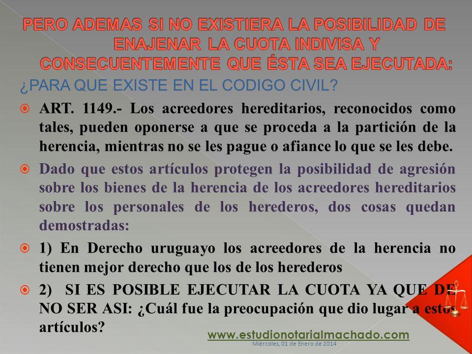¿PARA QUE EXISTE EN EL CODIGO CIVIL? ART. 1149.- Los acreedores hereditarios, reconocidos como tales, pueden oponerse a que se proceda a la partición