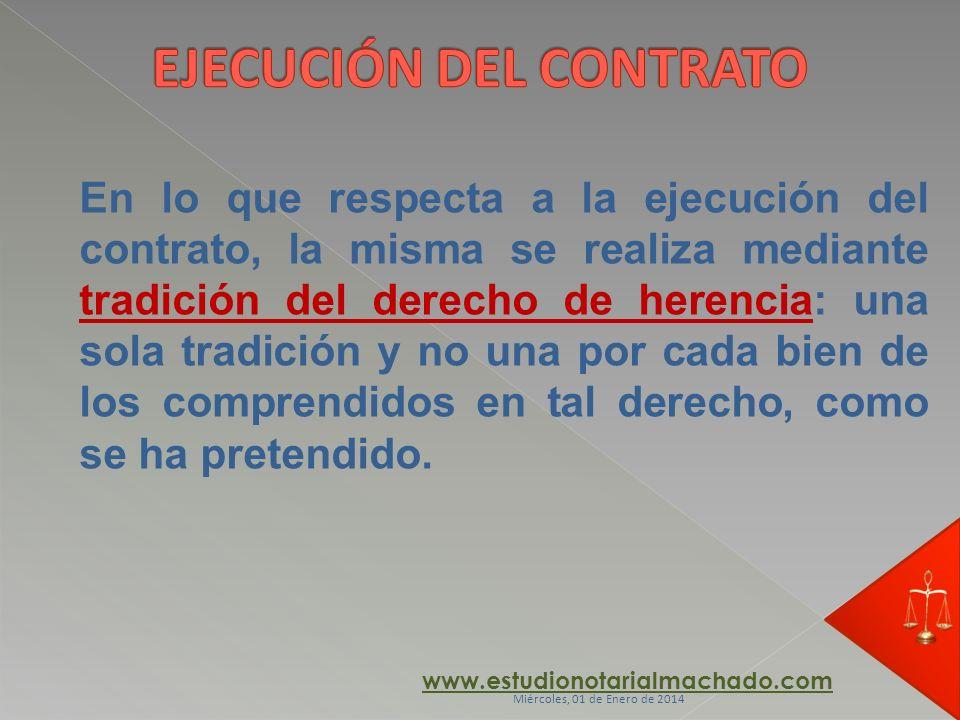 En lo que respecta a la ejecución del contrato, la misma se realiza mediante tradición del derecho de herencia: una sola tradición y no una por cada b
