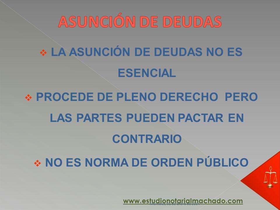 LA ASUNCIÓN DE DEUDAS NO ES ESENCIAL PROCEDE DE PLENO DERECHO PERO LAS PARTES PUEDEN PACTAR EN CONTRARIO NO ES NORMA DE ORDEN PÚBLICO www.estudionotar