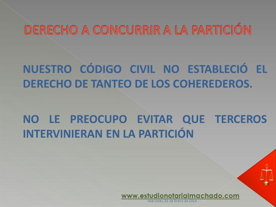 NUESTRO CÓDIGO CIVIL NO ESTABLECIÓ EL DERECHO DE TANTEO DE LOS COHEREDEROS. NO LE PREOCUPO EVITAR QUE TERCEROS INTERVINIERAN EN LA PARTICIÓN www.estud