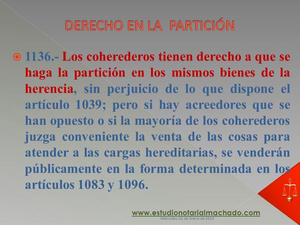 1136.- Los coherederos tienen derecho a que se haga la partición en los mismos bienes de la herencia, sin perjuicio de lo que dispone el artículo 1039