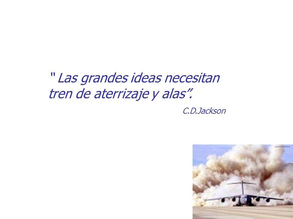 Las grandes ideas necesitan tren de aterrizaje y alas. C.D.Jackson