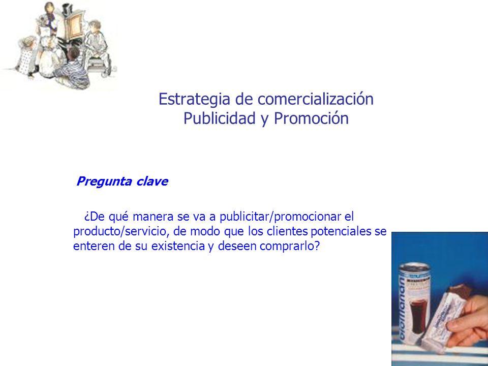 Estrategia de comercialización Publicidad y Promoción Pregunta clave ¿De qué manera se va a publicitar/promocionar el producto/servicio, de modo que l