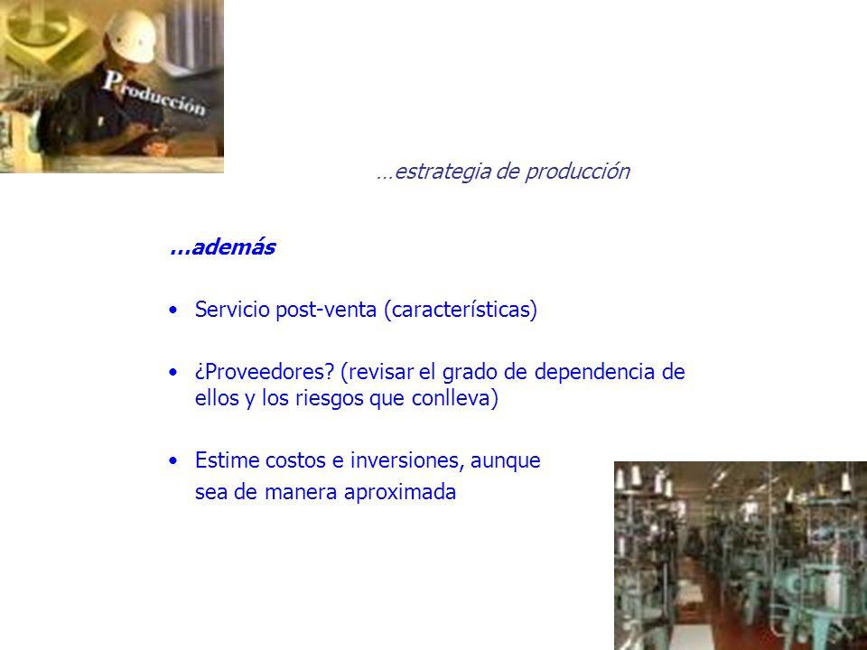 …estrategia de producción …además Servicio post-venta (características) ¿Proveedores? (revisar el grado de dependencia de ellos y los riesgos que conl