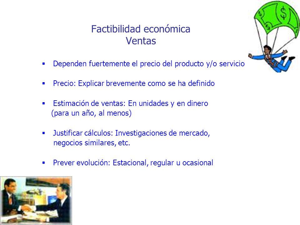 Factibilidad económica Ventas Dependen fuertemente el precio del producto y/o servicio Precio: Explicar brevemente como se ha definido Estimación de v