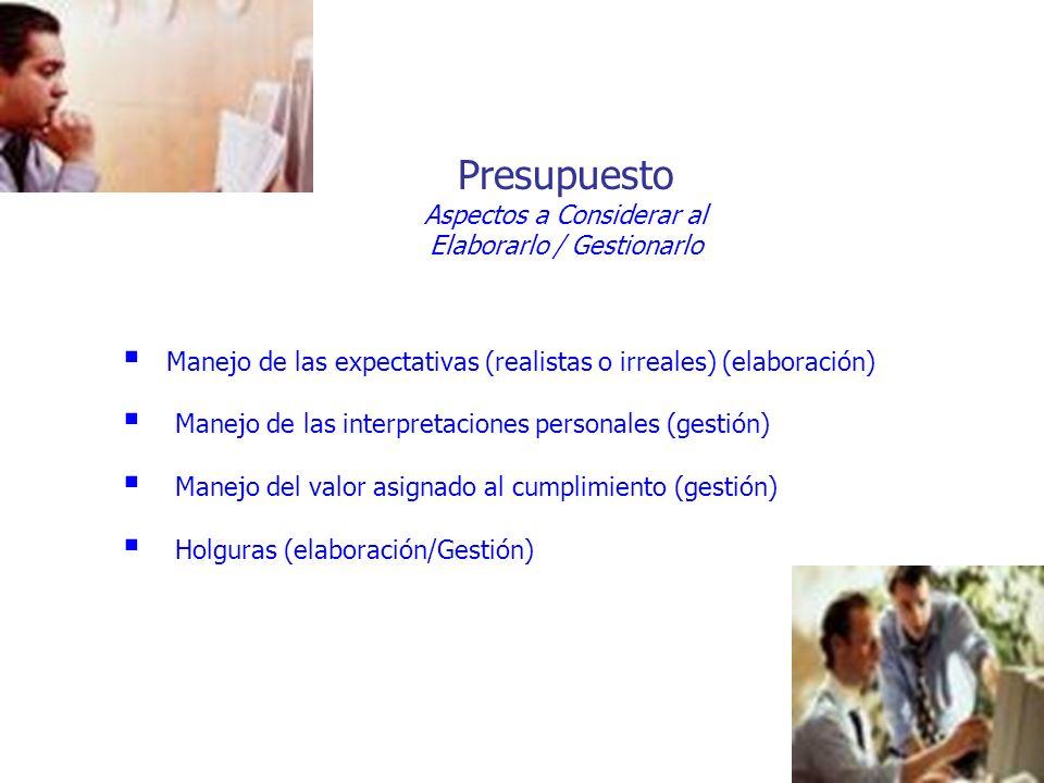 Presupuesto Aspectos a Considerar al Elaborarlo / Gestionarlo Manejo de las expectativas (realistas o irreales) (elaboración) Manejo de las interpreta
