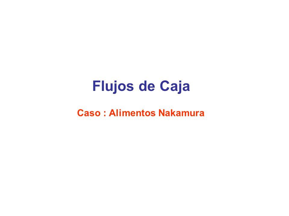 Caso : Alimentos Nakamura Flujos de Caja