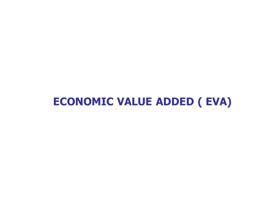 ECONOMIC VALUE ADDED ( EVA)