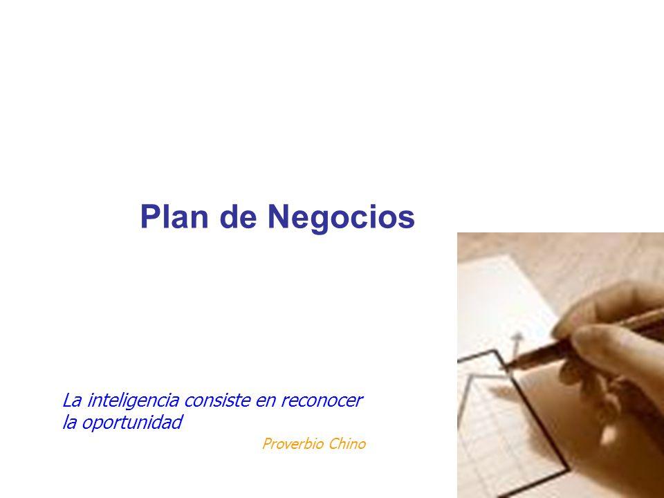 Plan de Negocios La inteligencia consiste en reconocer la oportunidad Proverbio Chino