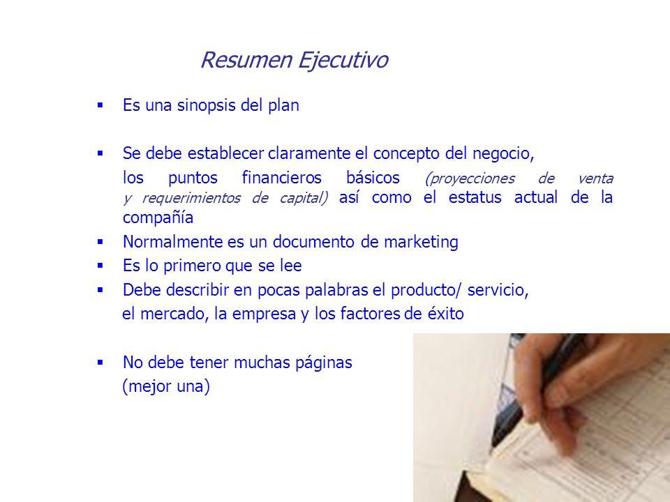 Resumen Ejecutivo Es una sinopsis del plan Se debe establecer claramente el concepto del negocio, los puntos financieros básicos (proyecciones de vent
