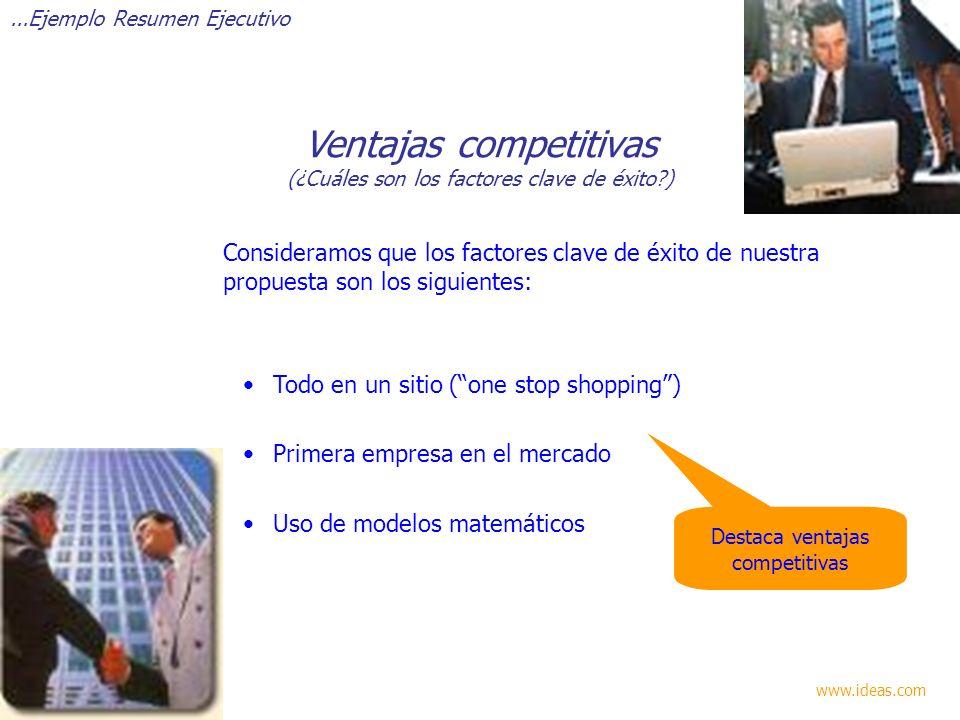 Destaca ventajas competitivas Consideramos que los factores clave de éxito de nuestra propuesta son los siguientes: Todo en un sitio (one stop shoppin