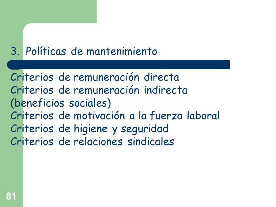 81 3. Políticas de mantenimiento Criterios de remuneración directa Criterios de remuneración indirecta (beneficios sociales) Criterios de motivación a