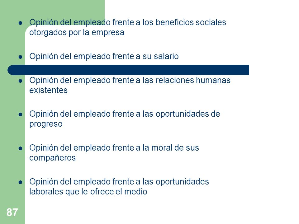 87 Opinión del empleado frente a los beneficios sociales otorgados por la empresa Opinión del empleado frente a su salario Opinión del empleado frente