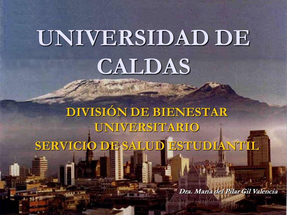 UNIVERSIDAD DE CALDAS DIVISIÓN DE BIENESTAR UNIVERSITARIO SERVICIO DE SALUD ESTUDIANTIL Dra.