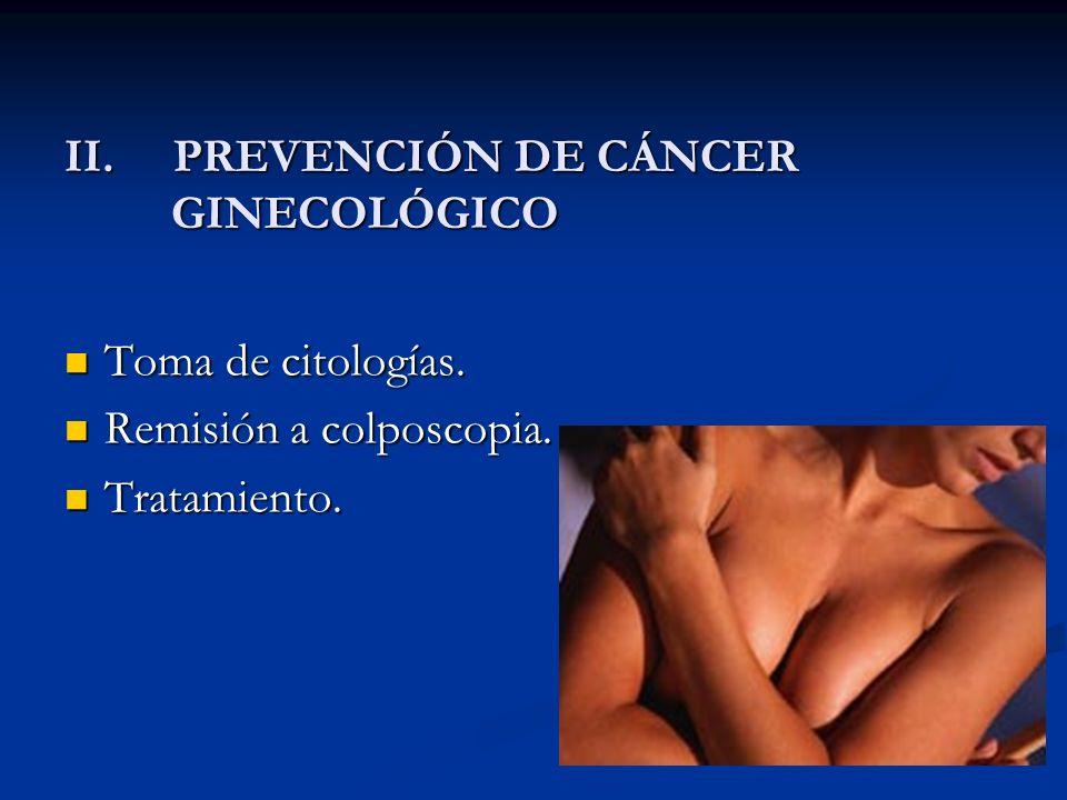 II. PREVENCIÓN DE CÁNCER GINECOLÓGICO Toma de citologías.