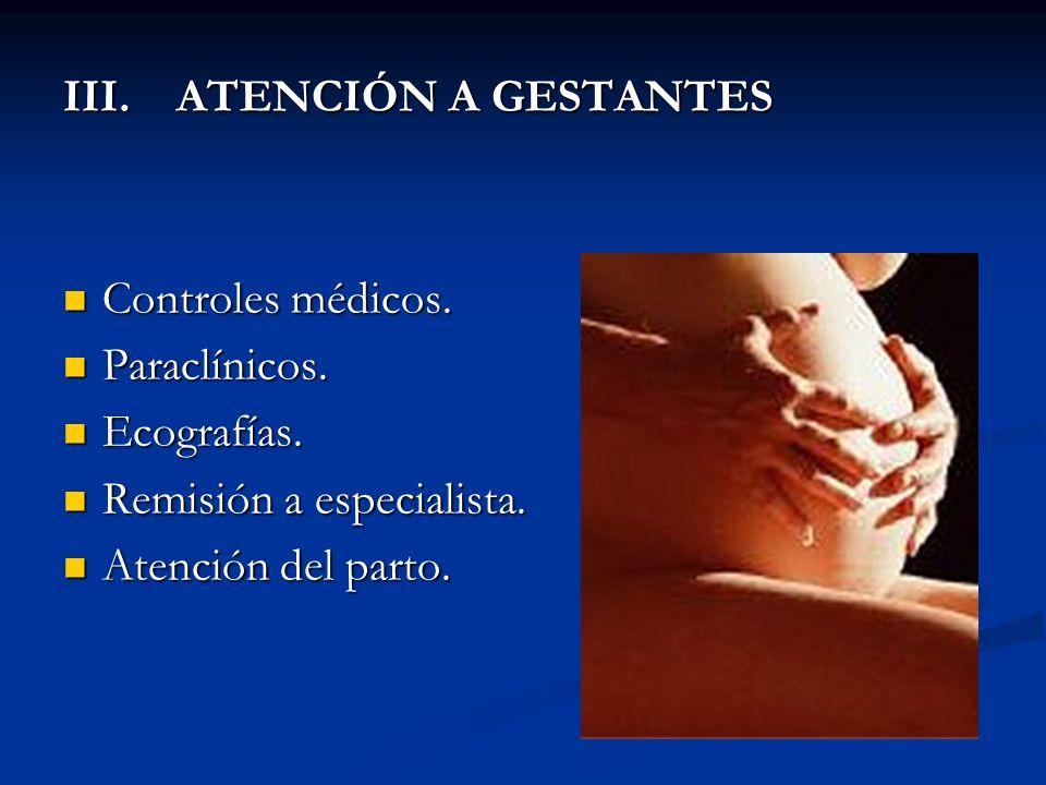 III. ATENCIÓN A GESTANTES Controles médicos. Controles médicos.