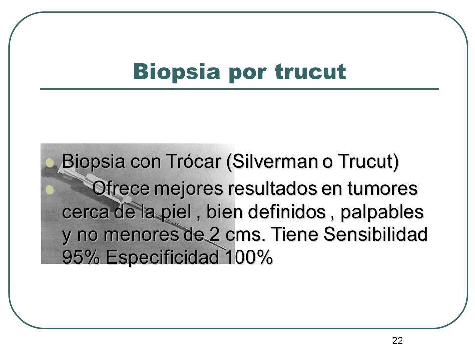 22 Biopsia por trucut Biopsia con Trócar (Silverman o Trucut) Biopsia con Trócar (Silverman o Trucut) Ofrece mejores resultados en tumores cerca de la