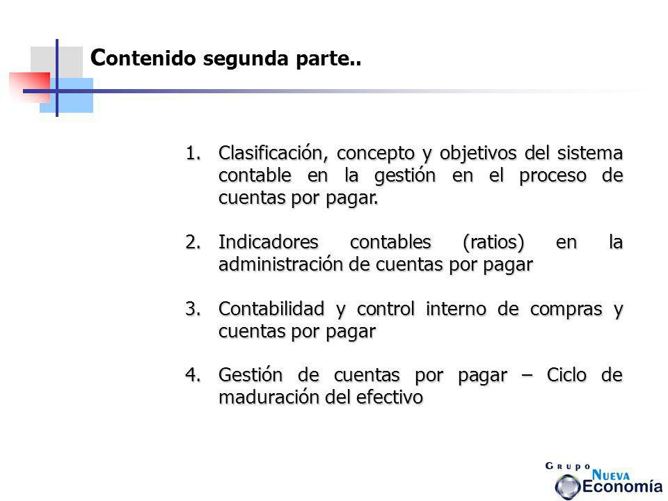 C ontenido segunda parte.. 1.Clasificación, concepto y objetivos del sistema contable en la gestión en el proceso de cuentas por pagar. Clasificación,