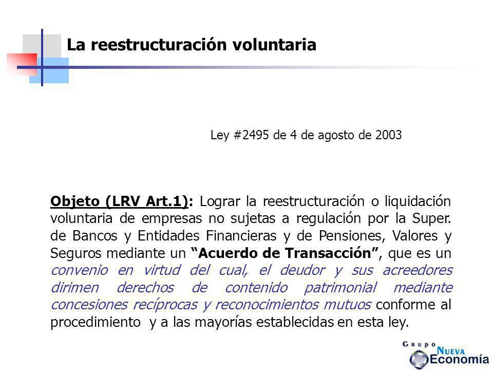 Objeto (LRV Art.1): Lograr la reestructuración o liquidación voluntaria de empresas no sujetas a regulación por la Super. de Bancos y Entidades Financ