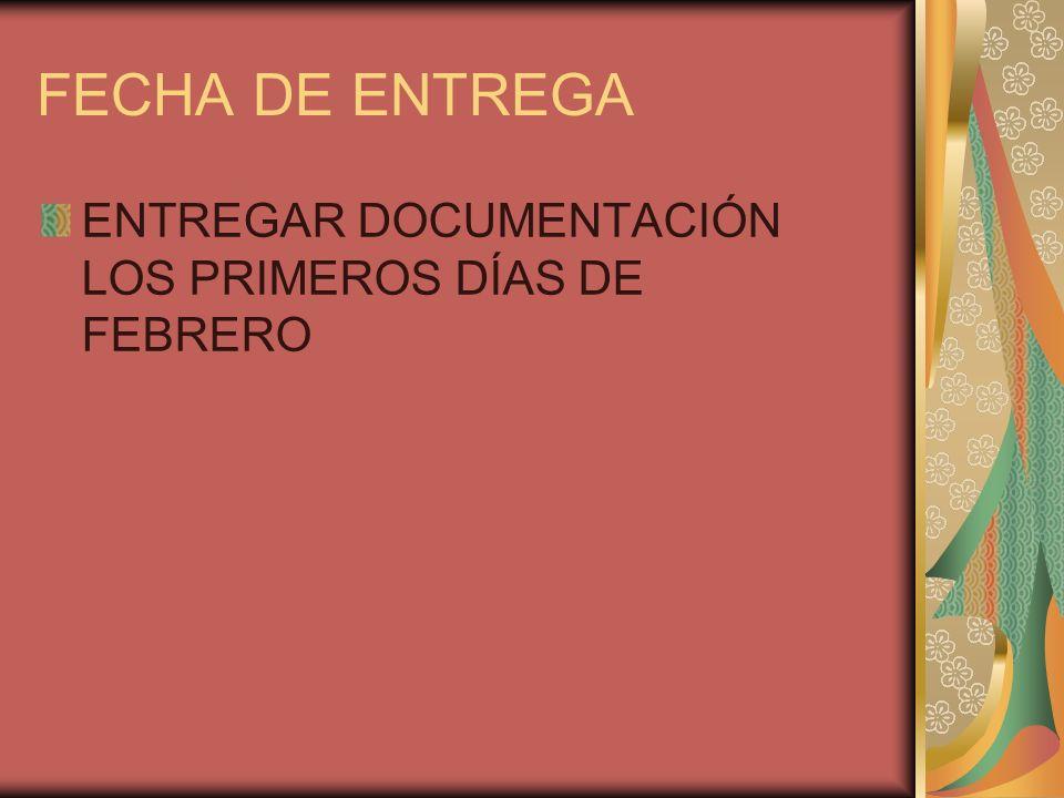 FECHA DE ENTREGA ENTREGAR DOCUMENTACIÓN LOS PRIMEROS DÍAS DE FEBRERO