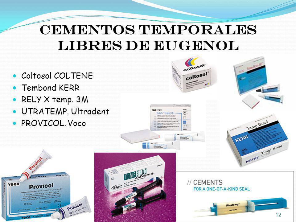 Cementos temporales libres de eugenol Coltosol COLTENE Tembond KERR RELY X temp. 3M UTRATEMP. Ultradent PROVICOL. Voco 12
