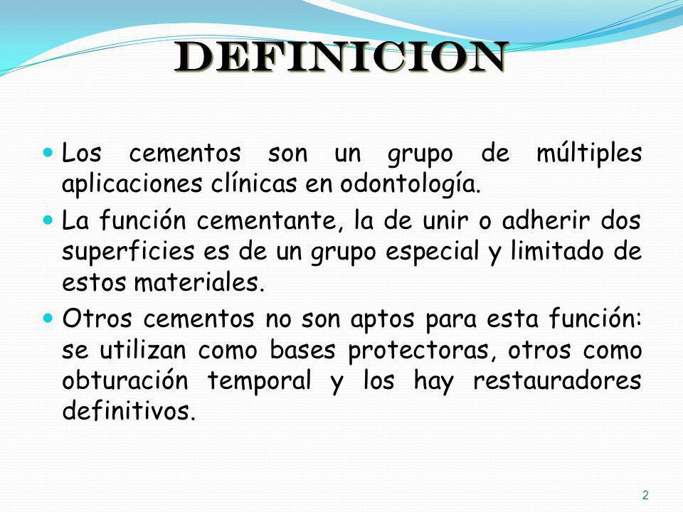DEFINICION Los cementos son un grupo de múltiples aplicaciones clínicas en odontología. La función cementante, la de unir o adherir dos superficies es