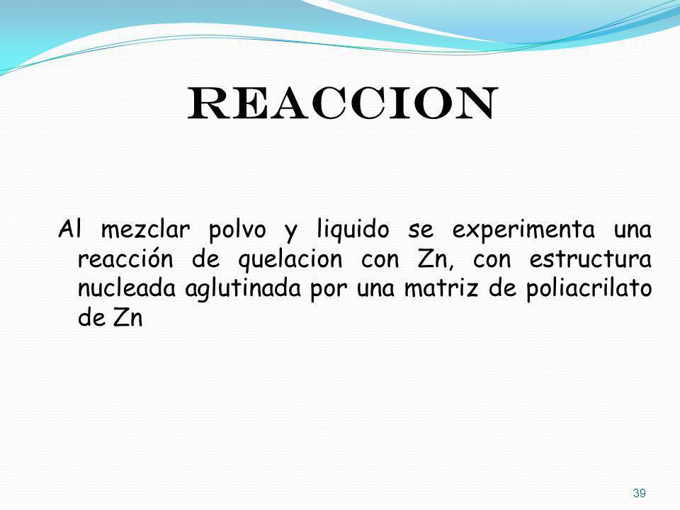 Al mezclar polvo y liquido se experimenta una reacción de quelacion con Zn, con estructura nucleada aglutinada por una matriz de poliacrilato de Zn RE