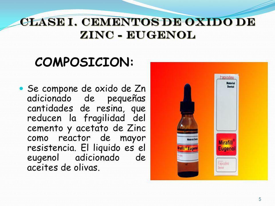 CLASE I. CEMENTOS DE OXIDO DE ZINC - EUGENOL COMPOSICION: Se compone de oxido de Zn adicionado de pequeñas cantidades de resina, que reducen la fragil