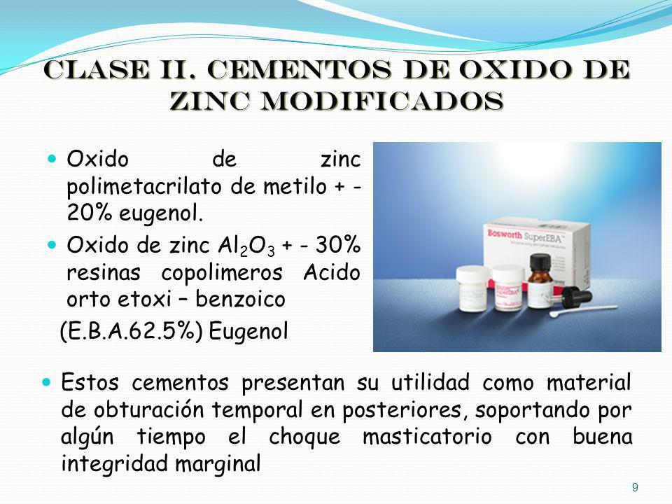 CLASE II. CEMENTOS DE OXIDO DE ZINC MODIFICADOS Oxido de zinc polimetacrilato de metilo + - 20% eugenol. Oxido de zinc Al 2 O 3 + - 30% resinas copoli