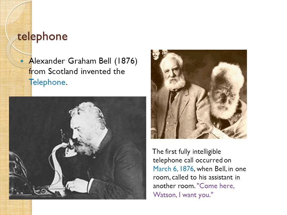 telephone Alexander Graham Bell (1876) from Scotland invented the Telephone.