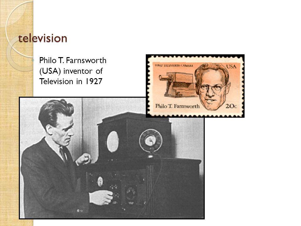 television Philo T. Farnsworth (USA) inventor of Television in 1927