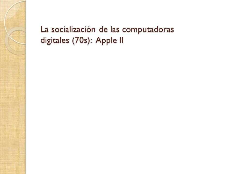 La socialización de las computadoras digitales (70s): Apple II