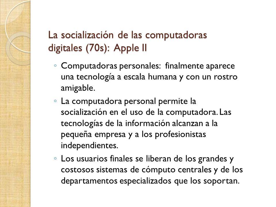 La socialización de las computadoras digitales (70s): Apple II Computadoras personales: finalmente aparece una tecnología a escala humana y con un ros