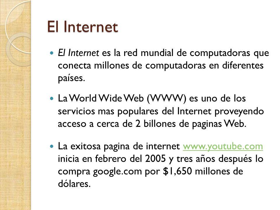 El Internet El Internet es la red mundial de computadoras que conecta millones de computadoras en diferentes países. La World Wide Web (WWW) es uno de