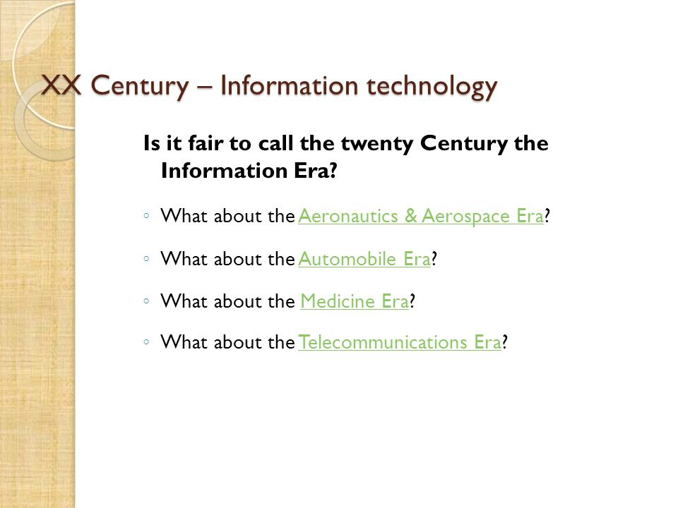 XX Century – Information technology Is it fair to call the twenty Century the Information Era.