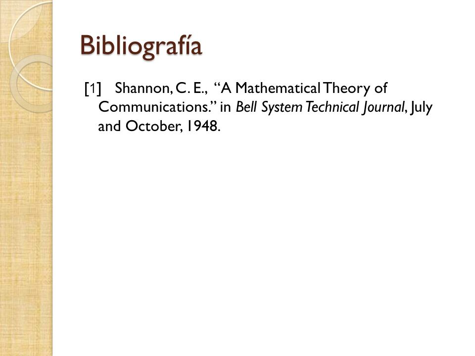 Bibliografía [ 1 ] Shannon, C. E., A Mathematical Theory of Communications.