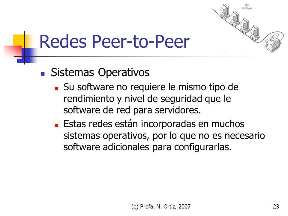 (c) Profa. N. Ortiz, 200723 Redes Peer-to-Peer Sistemas Operativos Su software no requiere le mismo tipo de rendimiento y nivel de seguridad que le so