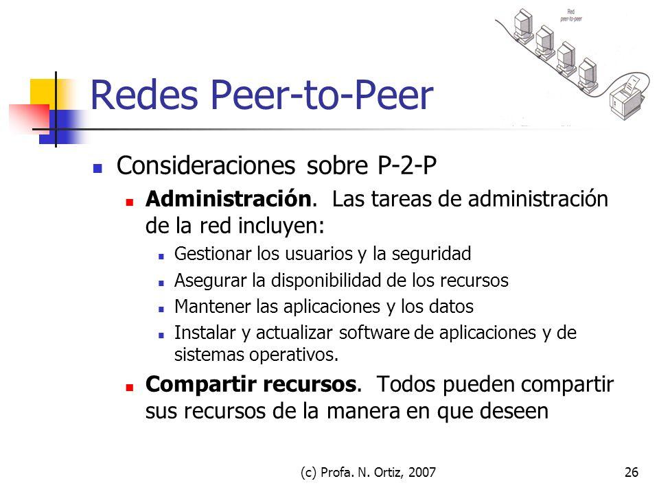 (c) Profa. N. Ortiz, 200726 Redes Peer-to-Peer Consideraciones sobre P-2-P Administración. Las tareas de administración de la red incluyen: Gestionar